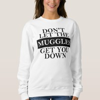 'Don't Let The Muggles Get You Down' Sweatshirt