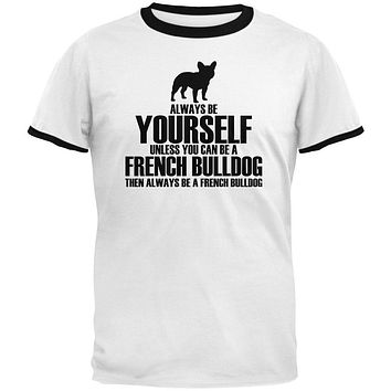 Always Be Yourself French Bulldog Mens Ringer T Shirt