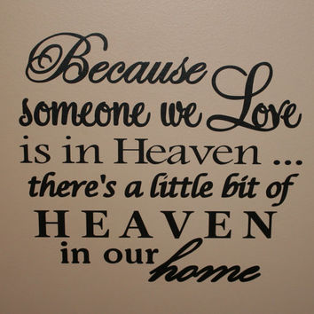 "Because someone we Love is in Heaven, there's a little bit of Heaven in our home - Wall Vinyl - 11""x12"""
