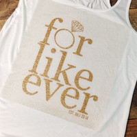 White Flowy Tank Top  - For Like Ever - Personalized Tank Top - Wedding Bride Bachelorette Gift.