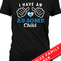 Autism Awareness Shirt Autism T Shirt I Have An Au-Some Child T Shirt Gifts For Mom Advocate Mens Ladies Tee MD-354