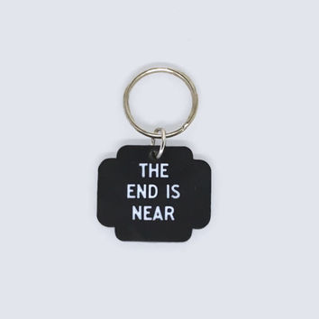 The End is Near Key Chain