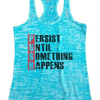 "Womens Tank Top ""Persist until something happens"" 1085 Womens Funny Burnout Style Workout Tank Top, Yoga Tank Top, Funny Persist until something happens Top"