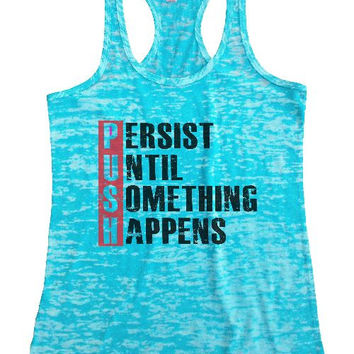 """Womens Tank Top """"Persist until something happens"""" 1085 Womens Funny Burnout Style Workout Tank Top, Yoga Tank Top, Funny Persist until something happens Top"""