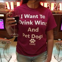 """Short Sleeve """"I want to drink wine and pet dogs"""""""