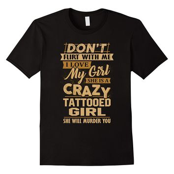Men's I Love My Girl She Is A Crazy Tattooed Girl Shirt