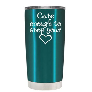 Cute Enough to Stop on Translucent Teal 20 oz Tumbler Cup
