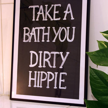 Take a bath you dirty hippie - poster - A3 - Boho art - Wall decor - Gallery wall - Wall sign - Art print - Quote - Housewarming gift - Home