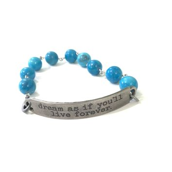 Dream as if You'll Live Forever Quote Bracelet // Turquoise Gemstone Bracelet // Motivational Gift