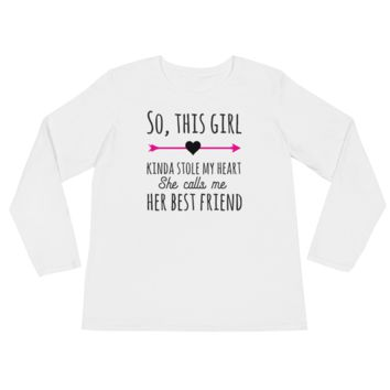 So, This Girl Kinda Stole My Heart She Calls Me Her Best Friend - Ladies' Long Sleeve T-Shirt