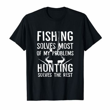 Fishing Solves Most Of My Problems Hunting Solves The Rest