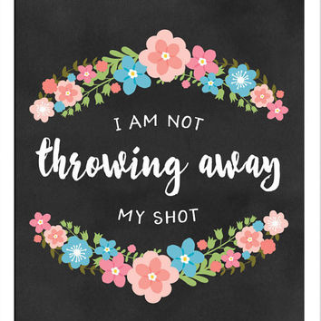I Am Not Throwing Away My Shot, Alexander Hamilton Art Print. Instant Download, Digital Print, Great Last Minute Gift! #alexanderhamilton