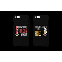 Don't Go Bacon My Heart I Couldn't If I Fried Matching Couple Phone Cases