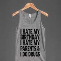 I Hate My Birthday, I Hate My Parents, And I Do Drugs