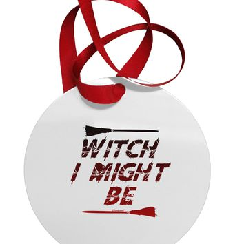 Witch I Might Be Circular Metal Ornament by TooLoud