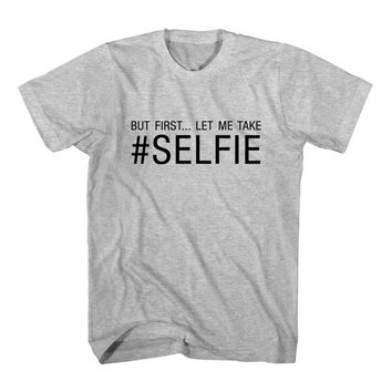 T-Shirt But First Let Me Take Selfie
