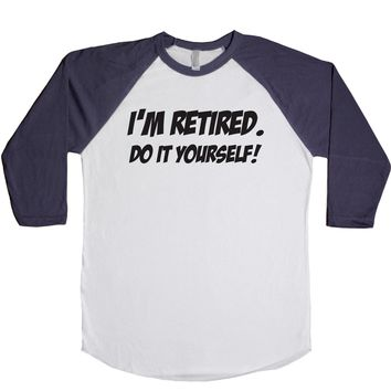 I'm Retired Do It Yourself Unisex Baseball Tee