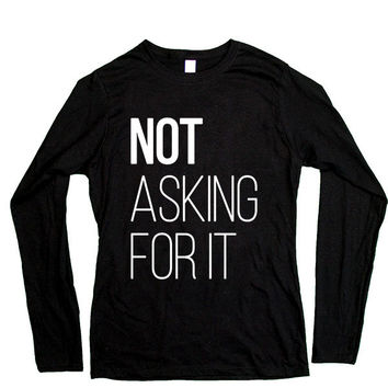 Not Asking For It -- Women's Long-Sleeve