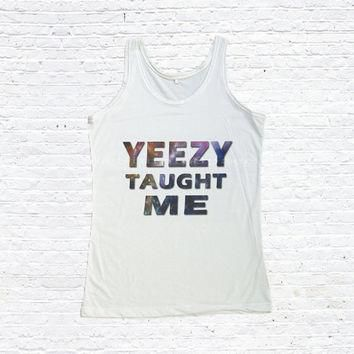 Yeezy Taught Me Shirt Kanye West Tank Top Hip Hop Rapper Hipster Hype Shirts Women T-S