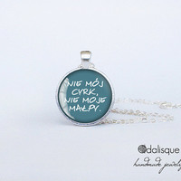Nie mój cyrk, nie moje małpy Pendant  Not my Circus not my monkeys Necklace Funny quote polish proverb Jewelry Fun Gift Round Glass Silver