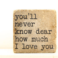 STONE TABLET Home/ Garden Decor-you'll never know dear how much I LOVE you