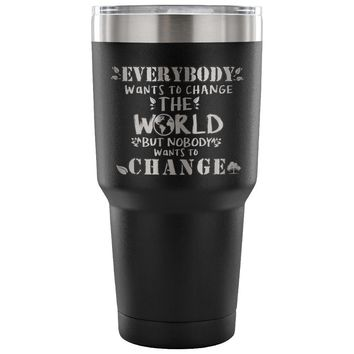 Travel Mug Everybody Wants To Change The World But 30 oz Stainless Steel Tumbler