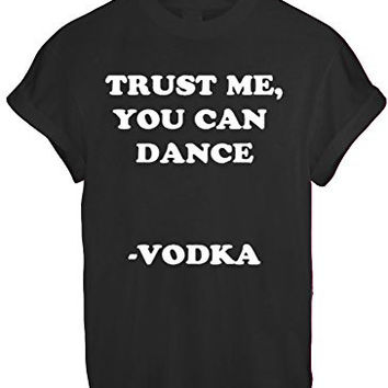 TRUST ME YOU CAN DANCE VODKA DRINK DRUNK HIGH FUNNY T SHIRT TOP TEE NEW - Black