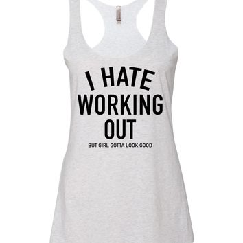 I Hate Working Out ( But Girl Gotta Look Good) | Tri-Blend, Racerback Tank Top