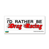 I'd Rather Be Drag Racing Sticker