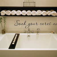 Vinyl Wall Decal Soak your cares away - bathroom bath tub Wall Decal - Bathroom Vinyl Wall Decal
