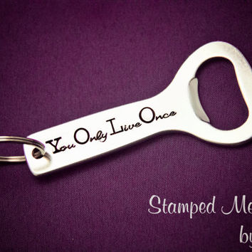 YOLO - You Only Live Once - Hand Stamped Aluminum Bottle Opener - Key Chain - Funny Gift for Beer Lover - Silly Keychain