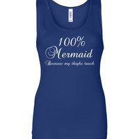 100% Mermaid Because my Thighs Touch Tank