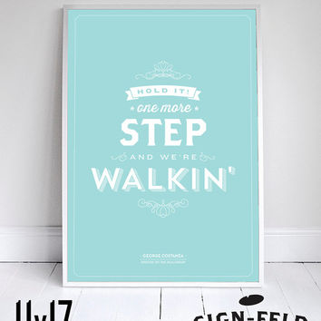 Hold it. One more step and we're walkin' - Seinfeld Quote - Typography - George - 11x17""