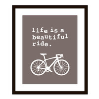 Life is a beautiful ride Digital Print - Bicycle - Brown Home Decor -Taupe French Roast- Cycling- Under 20
