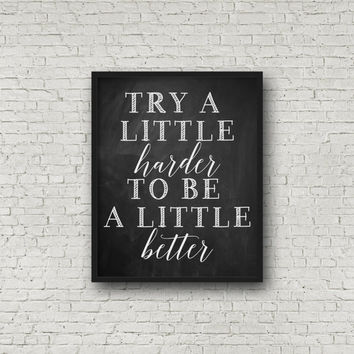Try A Little Harder To Be A Little Better, Chalkboard Sign, Chalkboard Print, Printable Art, Printable Sign, Chalkboard Art, Motivational