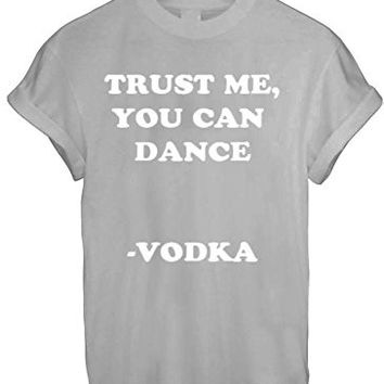 TRUST ME YOU CAN DANCE VODKA DRINK DRUNK HIGH FUNNY T SHIRT TOP TEE NEW - Grey