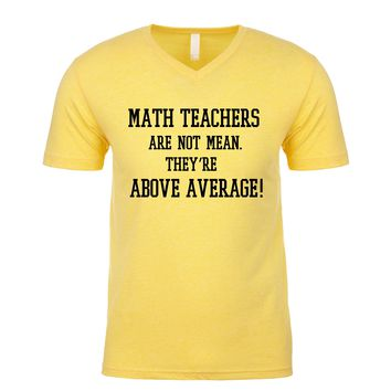 Math Teachers Are Not Mean They're Above Average Men's V Neck