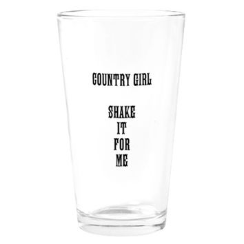 COUNTRY GIRL SHAKE IT FOR ME Drinking Glass