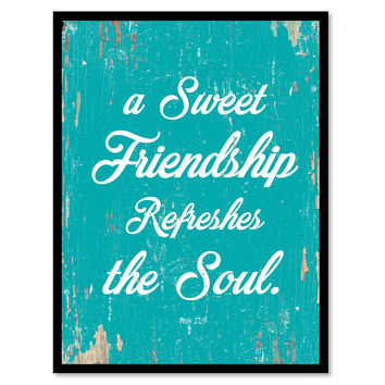 A Sweet Friendship Refreshes The Soul Proverbs 27:9 Quote Saying Home Decor Wall Art Gift Ideas 111667