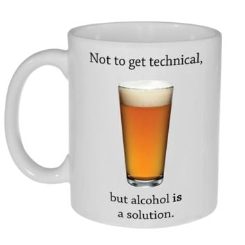 Alcohol is a Solution Coffee or Tea Mug