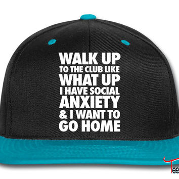 Walk Up To The Club Like What Up I Have Social Snapback