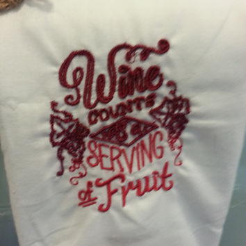 Machine Embroidered Kitchen Towel- Wine Counts as a Serving of Fruit-Merlot