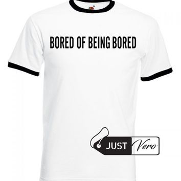Bored Of Being Bored Ringer T Shirt Available Size S,M,L,XL,2XL,3XL