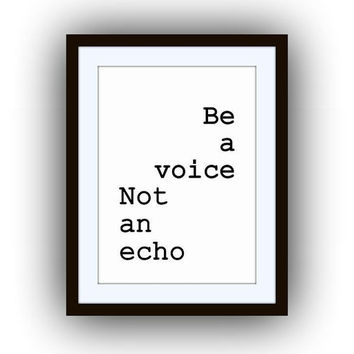 be a voice not an echo, Printable Wall Art, home decor, room decal, Inspirational Quote decals, life motivational, digital, any size, son