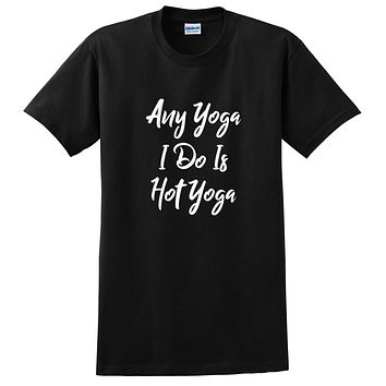 Any yoga I do is a hot yoga funny workout fitness lady graphic T Shirt
