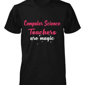 Computer Science Teachers Are Magic. Awesome Gift - Unisex Tshirt