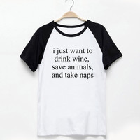I Just Want to Drink Wine Save Animals and Take Naps Shirt Women's Ladies Top Romantic Sayings T Shirt Tee Funny