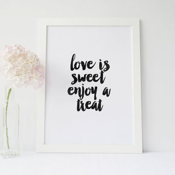 """PRINTABLE Art"""" Love Is Sweet Enjoy a Treat"""" Lovely Words,Best Words,Wedding Gift,Gift Idea For Him,Valentines Day,Anniversary Gift,Wall Art"""