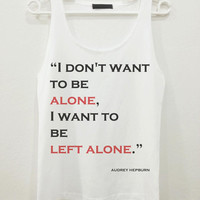 Audrey Hepburn I dont want Quote Text Women Sleeveless Tank Top Shirt Tshirt