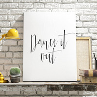 Instant download Wall hanging Printable art Dance It Out Inspiring Print Decorative Art Black and white Home decor Print Word art Wall Decor